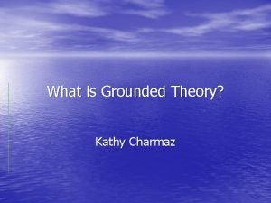 What is Grounded Theory Kathy Charmaz Imagine collecting