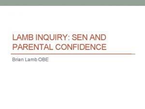LAMB INQUIRY SEN AND PARENTAL CONFIDENCE Brian Lamb