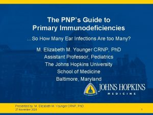 The PNPs Guide to Primary Immunodeficiencies So How