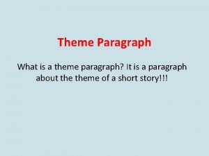 Theme Paragraph What is a theme paragraph It