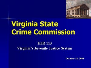 Virginia State Crime Commission HJR 113 Virginias Juvenile
