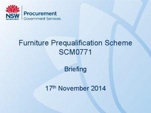 Furniture Prequalification Scheme SCM 0771 Briefing 17 th