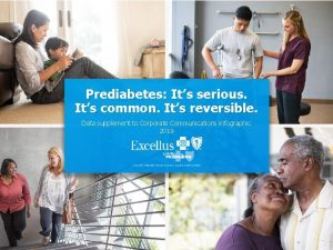 Prediabetes Its serious Its common Its reversible Data