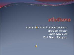 atletismo Preparado por Jess Ramirez Figuereo Requisito tedu