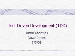 Test Driven Development TDD Justin Kadrmas Dawn Jones