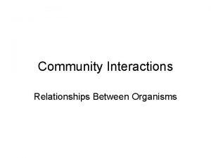 Community Interactions Relationships Between Organisms PredatorPrey Relationships Predators