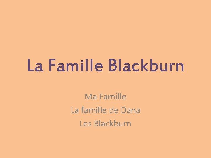 La Famille Blackburn Ma Famille La famille de