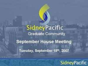 Sidney Pacific Graduate Community September House Meeting Tuesday