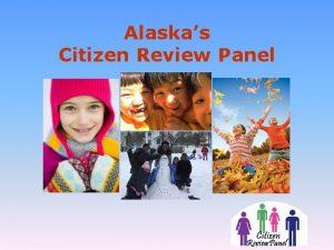 Alaskas Citizen Review Panel Citizen Review Panel Who