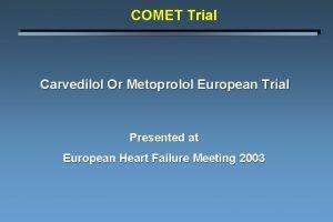COMET Trial Carvedilol Or Metoprolol European Trial Presented