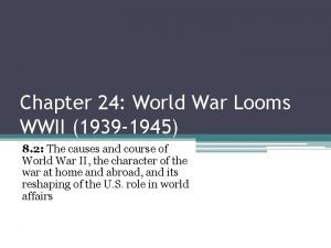 Chapter 24 World War Looms WWII 1939 1945