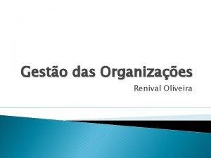 Gesto das Organizaes Renival Oliveira Processo de gesto