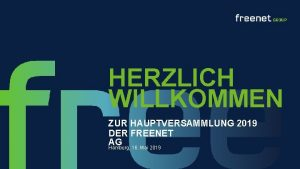 HERZLICH WILLKOMMEN ZUR HAUPTVERSAMMLUNG 2019 DER FREENET AG
