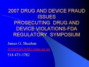 2007 DRUG AND DEVICE FRAUD ISSUES PROSECUTING DRUG