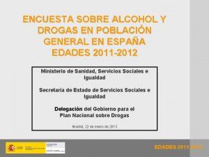 ENCUESTA SOBRE ALCOHOL Y DROGAS EN POBLACIN GENERAL