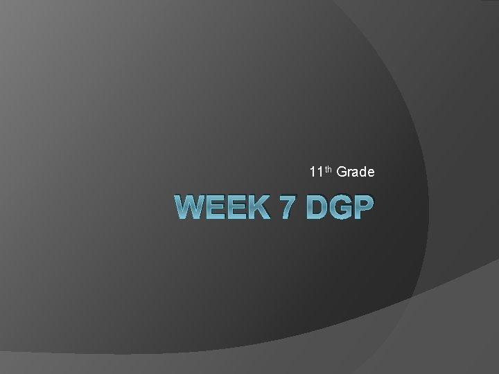 11 th Grade WEEK 7 DGP Monday Parts
