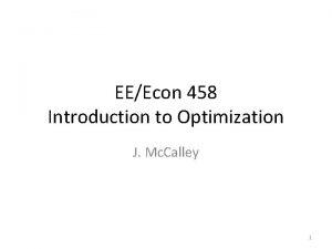 EEEcon 458 Introduction to Optimization J Mc Calley