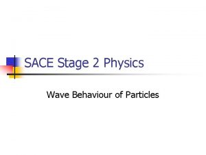 SACE Stage 2 Physics Wave Behaviour of Particles