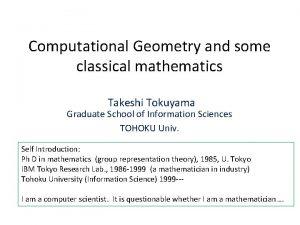 Computational Geometry and some classical mathematics Takeshi Tokuyama