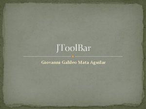 JTool Bar Giovanni Galileo Mata Aguilar JTool Bar