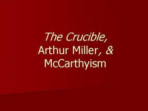 The Crucible Arthur Miller Mc Carthyism Arthur Miller