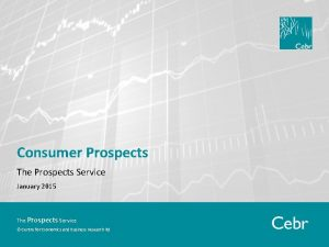 Consumer Prospects The Prospects Service January 2015 The