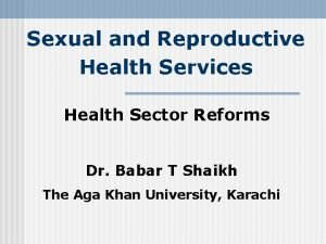 Sexual and Reproductive Health Services Health Sector Reforms
