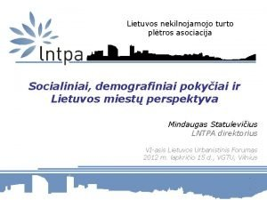 Lietuvos nekilnojamojo turto pltros asociacija Socialiniai demografiniai pokyiai