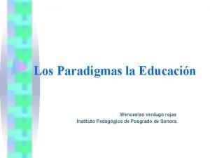 Los Paradigmas la Educacin Wenceslao verdugo rojas Instituto