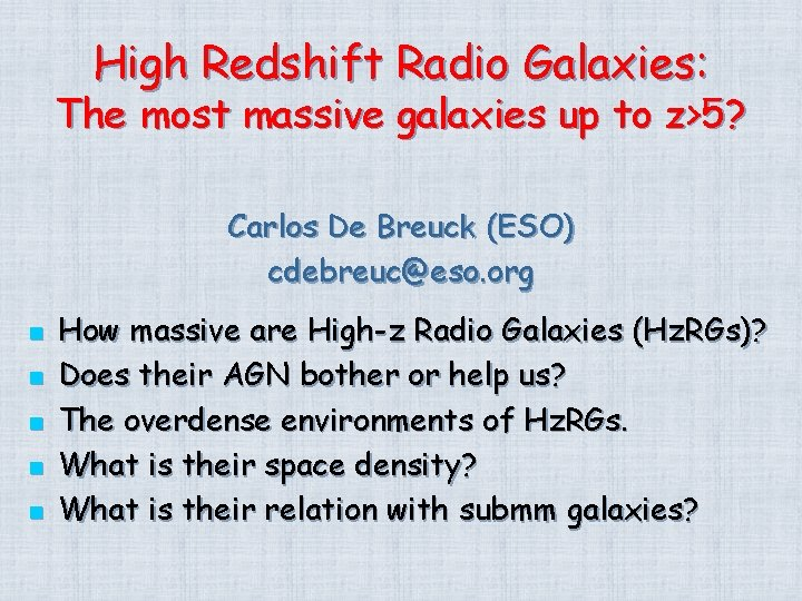 High Redshift Radio Galaxies The most massive galaxies