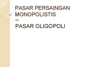 PASAR PERSAINGAN MONOPOLISTIS dan PASAR OLIGOPOLI Pasar Persaingan