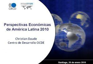 Perspectivas Econmicas de Amrica Latina 2010 Christian Daude