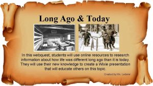 Long Ago Today In this webquest students will