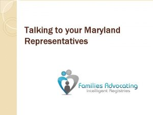 Talking to your Maryland Representatives Talking to your