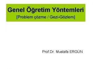 Genel retim Yntemleri Problem zme GeziGzlem Prof Dr