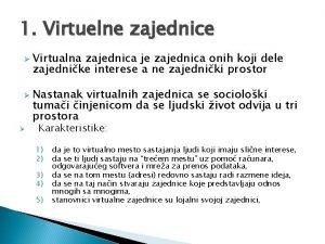 1 Virtuelne zajednice Virtualna zajednica je zajednica onih