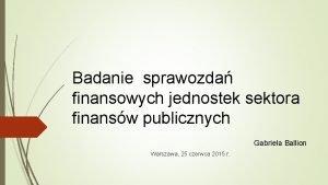 Badanie sprawozda finansowych jednostek sektora finansw publicznych Gabriela