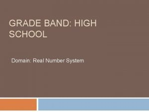 GRADE BAND HIGH SCHOOL Domain Real Number System