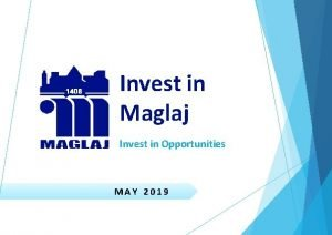Invest in Maglaj Invest in Opportunities MAY 2019