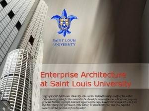 Enterprise Architecture at Saint Louis University Copyright 2008
