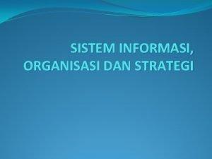 SISTEM INFORMASI ORGANISASI DAN STRATEGI Organisasi dan Sistem