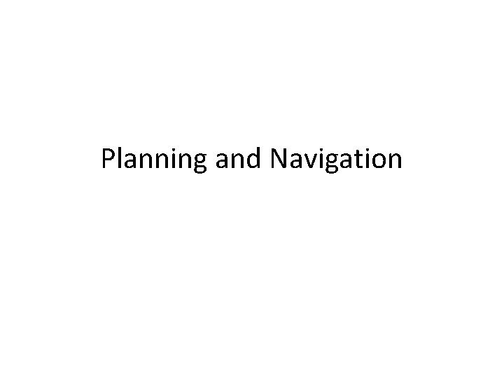 Planning and Navigation Competencies for Navigation Navigation is