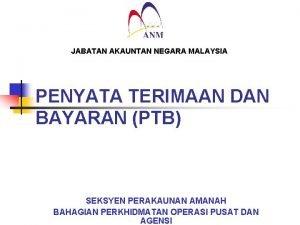 JABATAN AKAUNTAN NEGARA MALAYSIA PENYATA TERIMAAN DAN BAYARAN