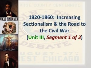 1820 1860 Increasing Sectionalism the Road to the