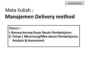 BAHAN KULIAH Mata Kuliah Manajemen Delivery method Materi