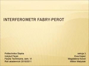 INTERFEROMETR FABRYPEROT Politechnika lska Instytut Fizyki Fizyka Techniczna