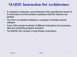 MARIE Instruction Set Architecture A computers instruction set