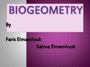 BIOGEOMETRY By Faris Elmamlouk Salma Elmamlouk Definition of