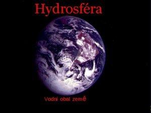 Hydrosfra Vodn obal zem Hydrosfra vodn obal Zem