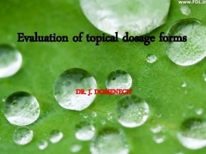 Evaluation of topical dosage forms DR J DOMENECH